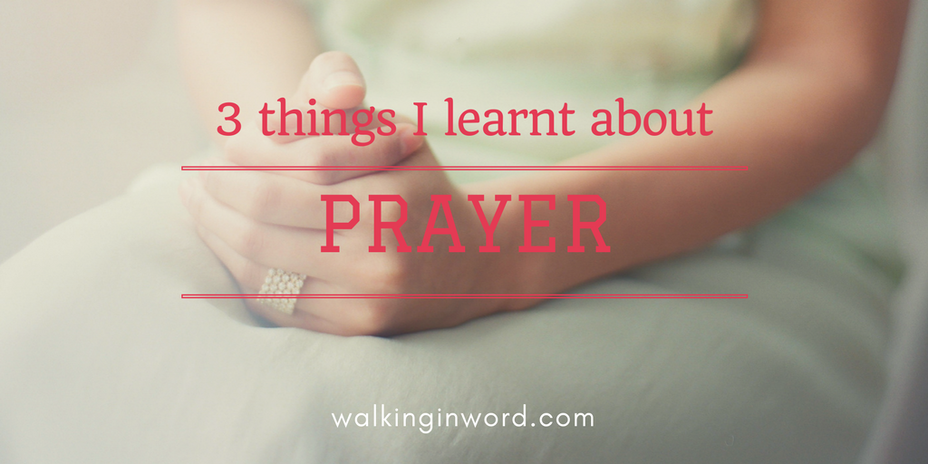 3 things I learnt about Prayer